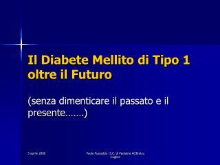 Il Diabete Mellito di Tipo 1 oltre il Futuro