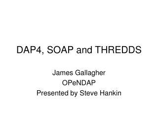 DAP4, SOAP and THREDDS
