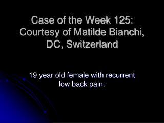 Case of the Week 125:  Courtesy of  Matilde  Bianchi, DC, Switzerland
