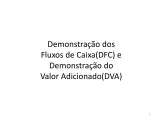 Demonstra��o dos  Fluxos de Caixa(DFC) e  Demonstra��o do  Valor Adicionado(DVA)