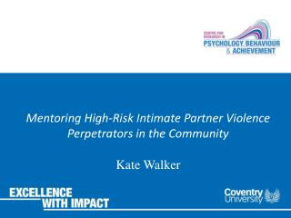 Mentoring High- R isk Intimate Partner Violence Perpetrators in the Community Kate Walker