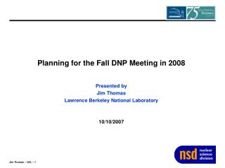Planning for the Fall DNP Meeting in 2008 Presented by  Jim Thomas