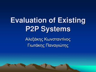 Evaluation of Existing P2P Systems