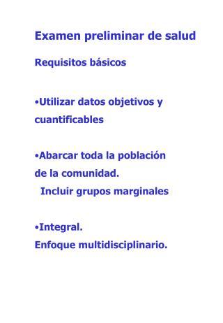 Examen preliminar de salud Requisitos básicos Utilizar datos objetivos y  cuantificables