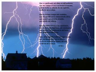 Que se quebrante mi alma en mil pedazos, que me rompa el rayo en brutal tormenta,