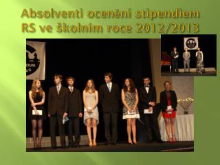 Absolventi ocenění stipendiem RS ve školním roce 2012/2013