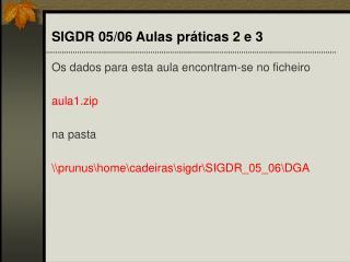 SIGDR 05/06 Aulas práticas 2 e 3