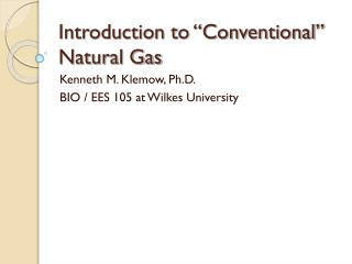 """Introduction to """"Conventional"""" Natural Gas"""