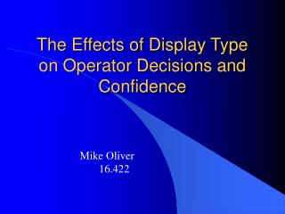 The Effects of Display Type  on Operator Decisions and Confidence