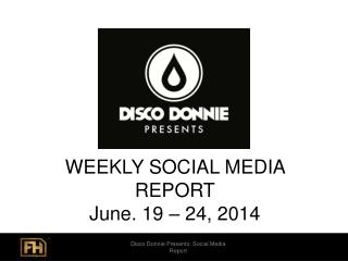 WEEKLY SOCIAL MEDIA REPORT June.  19 –  24,  2014