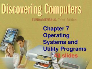 Chapter 7 Operating  Systems and Utility Programs        43 slides