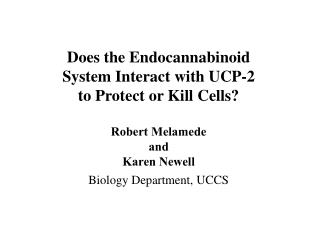 Does the Endocannabinoid System Interact with UCP-2 to Protect or Kill Cells? Robert Melamede and