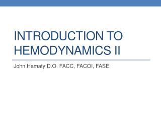 INTRODUCTION TO HEMODYNAMICS II