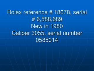Rolex reference # 18078, serial # 6,588,689  New in 1980 Caliber 3055, serial number 0585014