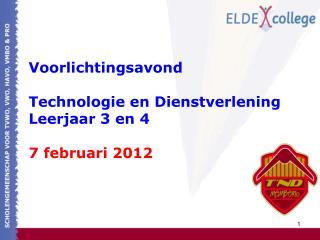 Voorlichtingsavond Technologie en Dienstverlening Leerjaar 3 en 4 7 februari 2012