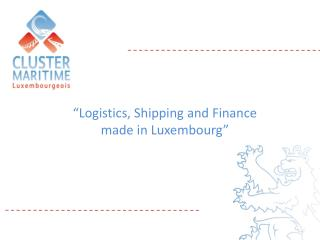 """Logistics, Shipping and Finance made in Luxembourg"""