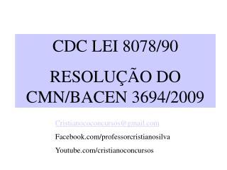 CDC LEI 8078/90 RESOLUÇÃO DO CMN/BACEN 3694/2009