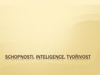 Schopnosti, inteligence, tvořivost