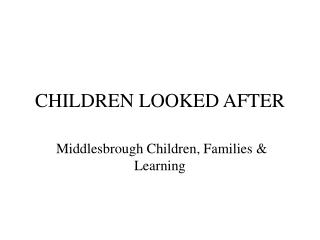 CHILDREN LOOKED AFTER