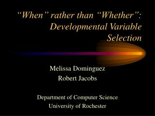 """When"" rather than ""Whether"": Developmental Variable Selection"