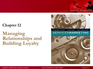 Chapter 12 Managing Relationships and Building Loyalty