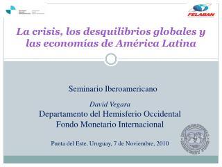La crisis, los desquilibrios globales y las economías de América Latina