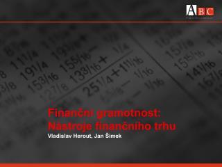 Finanční gramotnost: Nástroje  finančního trhu  Vladislav Herout, Jan Šimek