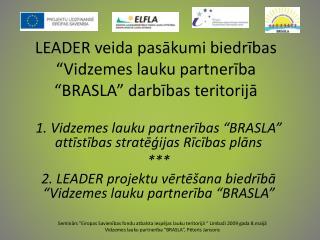 """LEADER veida pasākumi biedrības """"Vidzemes lauku partnerība """"BRASLA"""" darbības teritorijā"""