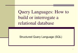 Query Languages: How to build or interrogate a relational database