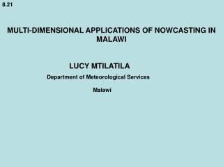 8.21 MULTI-DIMENSIONAL APPLICATIONS OF NOWCASTING IN MALAWI 		 	LUCY MTILATILA