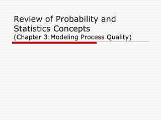 Review of Probability and Statistics Concepts (Chapter 3:Modeling Process Quality)