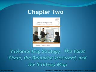 Implementing Strategy:   The  Value Chain, the Balanced Scorecard, and  the Strategy Map