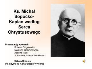 Ks. Michał Sopoćko - Kapłan według Serca Chrystusoweg o