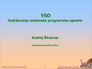 VSO  Vzdrževanje sistemske programske opreme  Andrej Štrancar andrej.strancar@fri.uni-lj.si
