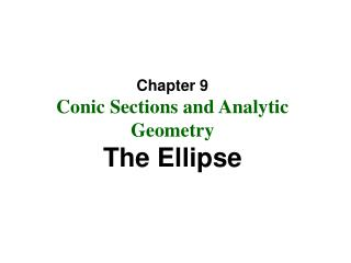 Chapter 9 Conic Sections and Analytic Geometry The Ellipse