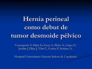 Hernia perineal  como debut de  tumor desmoide pélvico