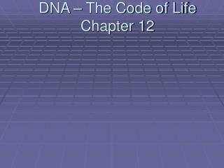 DNA – The Code of Life Chapter 12