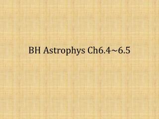 BH  Astrophys Ch6.4~6.5