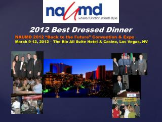 NAUMD 2012  Back to the Future  Convention  Expo            March 9-12, 2012   The Rio All Suite Hotel  Casino, Las Vega