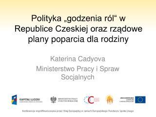 """Polityka """"godzenia ról"""" w Republice Czeskiej oraz rządowe plany poparcia dla rodziny"""