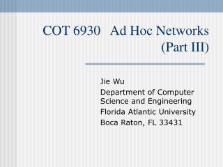 COT 6930   Ad Hoc Networks (Part III)