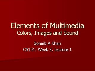 Elements of Multimedia Colors, Images and Sound