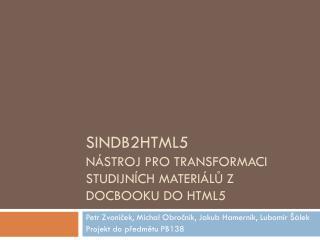 SINDB2HTML5 Nástroj pro transformaci studijních  materiálů  z DocBooku do HTML5