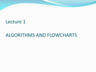 Lecture 1 ALGORITHMS  AND FLOWCHARTS
