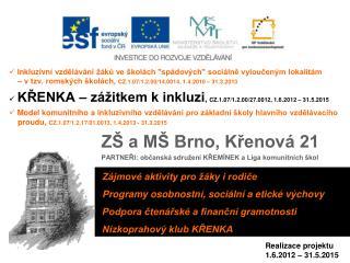 ZŠ a MŠ Brno, Křenová 21 PARTNEŘI: občanská sdružení KŘEMÍNEK a Liga komunitních škol