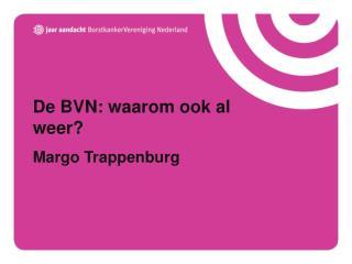 De BVN: waarom ook al weer? Margo Trappenburg