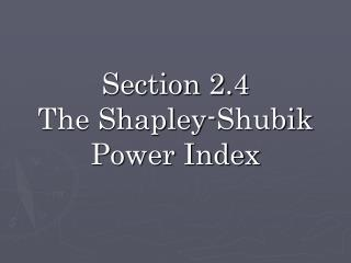 Section 2.4 The Shapley-Shubik Power Index