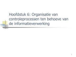 Hoofdstuk 6: Organisatie van controleprocessen  ten behoeve van de informatieverwerking
