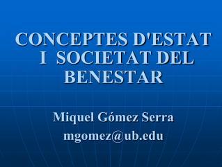 CONCEPTES D'ESTAT I  SOCIETAT DEL BENESTAR Miquel Gómez Serra mgomez@ub