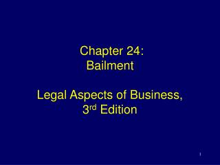 Chapter 24:  Bailment Legal Aspects of Business,  3 rd  Edition